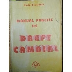 MANUAL PRACTIC DE DREPT CAMBIAL - RADU ECONOMU