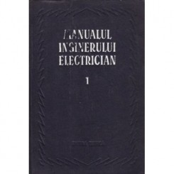 MANUALUL INGINERULUI ELECTRICIAN VOL.I