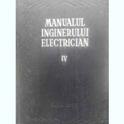 MANUALUL INGINERULUI ELECTRICIAN VOL.IV