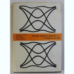 MANUALUL INGINERULUI ELECTRONIST , VOLUMUL II - TRANSMISIUNI DE DATE DE ADELAIDA MATEESCU ...EUGEN BORCOCI , 1984