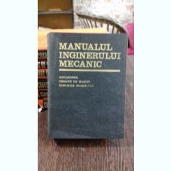 MANUALUL INGINERULUI MECANIC. MECANISME. ORGANE DE MASINI. DINAMICA MASINILOR - N. MANOLESCU