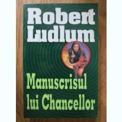 MANUSCRISUL LUI CHANCELLOR - ROBERT LUDLUM