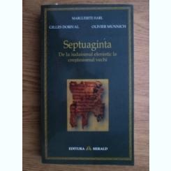 Marguerite Harl, Gilles Dorival, Olivier Munnich - Septuaginta. De la iudaism la crestinismul vechi