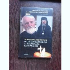 MARI DUHOVNICI ROMANI DE LA PARINTELE STANILOAE LA IEROMONAHUL IUSTIN MARCHIS