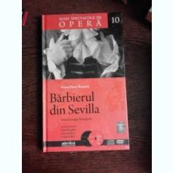 MARI SPECTACOLE DE OPERA 10 , BARBIERUL DIN SEVILLA - GIOACHINO ROSSINI ,CONTINE CD