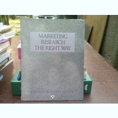 Marketing research. The right way - Harvard business review  (Cercetare de piata. Calea cea buna)