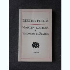MARTIN LUTHER SI THOMAS MÜNTZER - DIETER FORTE