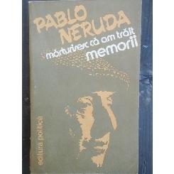 MARTURISESC CA AM TRAIT - PABLO NERUDA