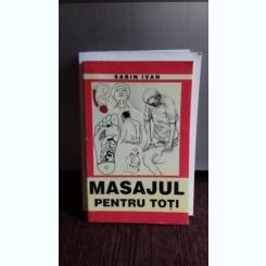 MASAJUL PENTRU TOTI - SABIN IVAN