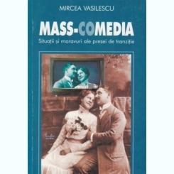 MASS-COMEDIA - MIRCEA VASILESCU  (SITUATII SI MORAVURI ALE PRESEI DE TRANZITIE )