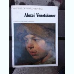 MASTERS OF WORLD PAINTING. ALEXEI  VENETSIANOV   (TEXT IN LIMBA ENGLEZA)