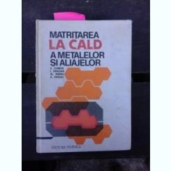 MATRITAREA LA CALD A METALELOR SI ALIAJELOR - V. CHIRITA