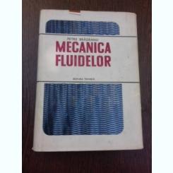 MECANICA FLUIDELOR - PETRE BRADEANU