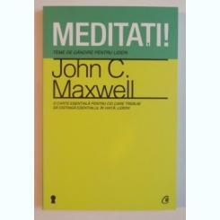 MEDITATI ! TEME DE GANDIRE PENTRU LIDERI DE JOHN C. MAXWELL , 2012