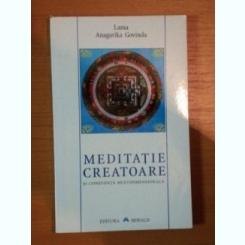 MEDITATIE CREATOARE SI CONSTIINTA MULTIDIMENSIONALA DE LAMA ANAGARIKA GOVINDA