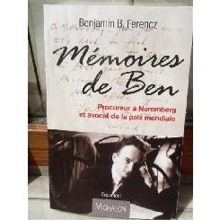 MEMOIRES DE BEN , PROCUREUR A NUREMBERG ET AVOCAT DE LA PAIX MONDIALE