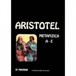 METAFIZICA A-E - ARISTOTEL