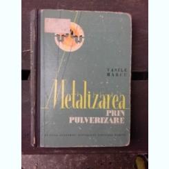 METALIZAREA PRIN PULVERIZARE - VASILE MARCU