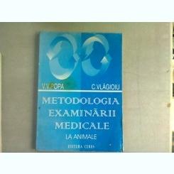METODOLOGIA EXAMINARII MEDICALE LA ANIMALE - V.V. POPA