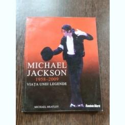 MICHAEL JACKSON 1958-2009, VIATA UNEI LEGENDE - MICHAEL HEATLEY