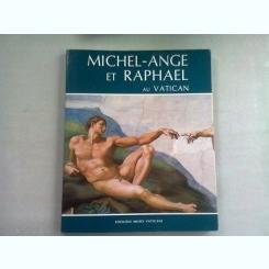 MICHEL-ANGE ET RAPHAEL AU VATICAN  (ALBUM)
