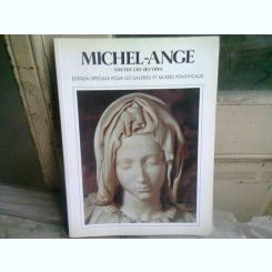 MICHEL-ANGE TOUTES LES OEUVRES  )CARTE IN LIMBA FRANCEZA)