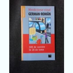 MINIDICTIONAR VIZUAL GERMAN ROMAN, 500 DE CUVINTE IN 20 DE TEME