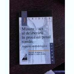 Minuta - act al deliberarii in procesul penal roman - Aspecte metodologice , Ioana Surdescu