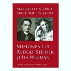 MISIUNEA LUI RUDOLF STEINER SI ITA WEGMAN - MARGARETE SI KIRCHNER BOCKHOLT