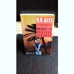 MOARTEA IN INSULELE ANDAMAN - M.M. KAYE