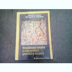 MONAHISMUL ORTODOX CA VIATA PROFETICA, APOSTOLICA SI MARTIRICA - IEROTEI VLAHOS