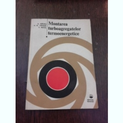 MONTAREA TURBOAGREGATELOR TERMOENERGETICE - A. MACRIS  VOL.I