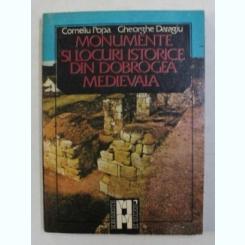 MONUMENTE SI LOCURI ISTORICE DIN DOBROGEA MEDIEVALA DE CORNELIU POPA SI GHEORGHE DARAGIU , 1987