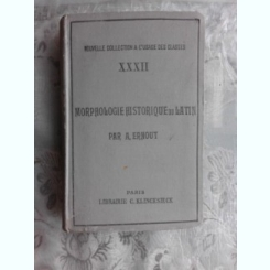 MORPHOLOGIE HISTORIQUE DU LATIN - A. ERNOUT  (CARTE IN LIMBA FRANCEZA)