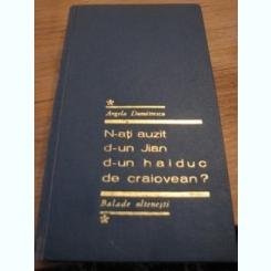 N-ati auzit d-un Jian d-un haiduc de craiovean - Angela Dumitrescu  (balade oltenesti)