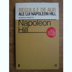 Napoleon Hill - Regulile de aur ale lui Napoleon Hill