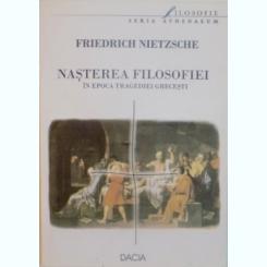 NASTEREA FILOSOFIEI IN EPOCA TRAGEDIEI GRECESTI DE FRIEDRICH NIETZSCHE, 1998