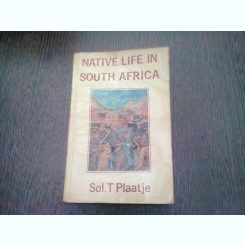 NATIVE LIFE OF SOUTH AFRICA - SOL.T. PLAATJE  (CARTE IN LIMBA ENGLEZA)