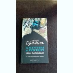 NEAGU DJUVARA - AMINTIRI SI POVESTI MAI DEOCHEATE {HUMANITAS 2009, 103 PAG}