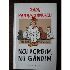 Noi vorbim, nu gandim - Radu Paraschivescu