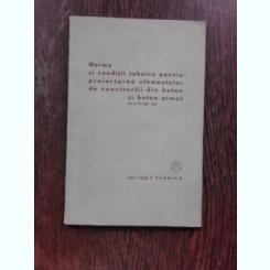 NORME SI CONDITII TEHNICE PENTRU PROIECTAREA ELEMENTELOR DE CONSTRUCTII DIN BETON SI BETON ARMAT