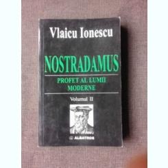 NOSTRADAMUS, PROFET AL LUMII MODERNE - VLAICU IONESCU  VOL.II