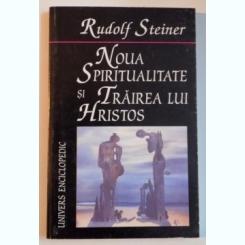 NOUA SPIRITUALITATE SI TRAIREA LUI HRISTOS DE RUDOLF STEINER , 2001