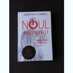 NOUL MACHIAVELLI, CUM SE GESTIONEAZA PUTEREA IN LUMEA MODERNA - JONATHAN POWELL