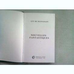 NOUVELLES FANTASTIQUES - GUY DE MAUPASSANT  (EDITIE IN LIMBA FRANCEZA)