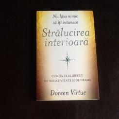 Nu lasa nimic sa iti intunece stralucirea interioara. Cum sa te eliberezi de negativitate si de drama - Doreen Virtue