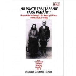 NU POATE TRAI TARANUL FARA PAMANT. REVOLTELE TARANESTI DIN ARAD SI BIHOR (VARA ANULUI 1949(