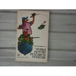 Numai pentru pescari si vinatori , Ion Dumitrescu , 1977