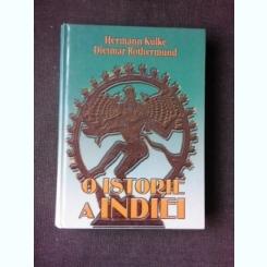 O ISTORIE A INDIEI - HERMANN KULKE