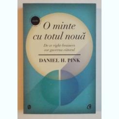 O MINTE CU TOTUL NOUA , DE CE RIGHT-BRAINERS VOR GUVERNA VIITORUL DE DANEIL H. PINK ,